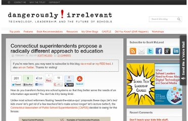 http://dangerouslyirrelevant.org/2012/02/connecticut-superintendents-propose-a-radically-different-approach-to-education.html