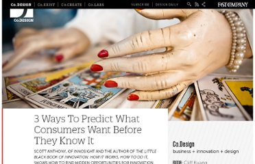 http://www.fastcodesign.com/1669070/3-ways-to-predict-what-consumers-want-before-they-know-it