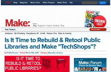 http://blog.makezine.com/2011/03/10/is-it-time-to-rebuild-retool-public-libraries-and-make-techshops/