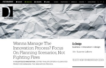 http://www.fastcodesign.com/1669037/wanna-manage-the-innovation-process-learn-to-plan-scenarios-not-fight-fires