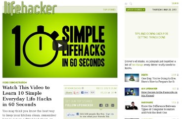 http://lifehacker.com/5887575/watch-this-video-to-learn-10-simple-everyday-life-hacks-in-60-seconds