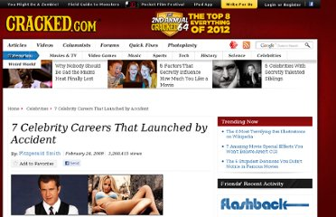 http://www.cracked.com/article_17055_7-celebrity-careers-that-launched-by-accident.html