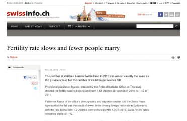 http://www.swissinfo.ch/eng/swiss_news/Fertility_rate_slows_and_fewer_people_marry_.html?cid=32175374