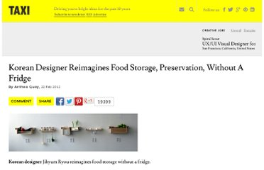 http://designtaxi.com/news/351703/Korean-Designer-Reimagines-Food-Storage-Preservation-Without-A-Fridge/