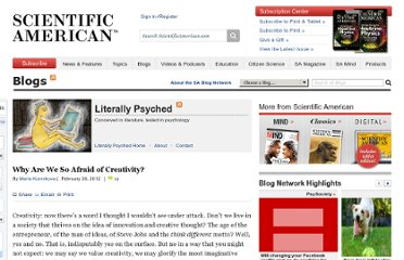 http://blogs.scientificamerican.com/literally-psyched/2012/02/26/why-are-we-so-afraid-of-creativity/