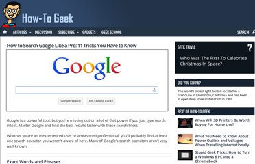 http://www.howtogeek.com/106718/how-to-search-google-like-a-pro-11-tricks-you-have-to-know/