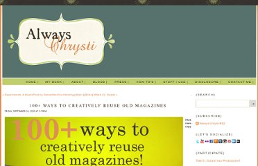 http://alwayschrysti.com/always-chrysti/2010/9/24/100-ways-to-creatively-reuse-old-magazines.html