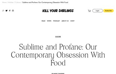 http://www.killyourdarlingsjournal.com/article/sublime-and-profane-our-contemporary-obsession-with-food/