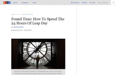 http://www.npr.org/2012/02/28/147591281/found-time-how-to-spend-the-24-hours-of-leap-day