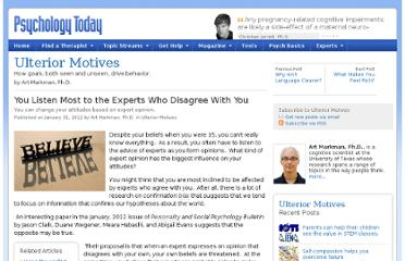 http://www.psychologytoday.com/blog/ulterior-motives/201201/you-listen-most-the-experts-who-disagree-you