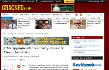 http://www.cracked.com/blog/5-terrifyingly-advanced-ways-animals-know-how-to-kill/