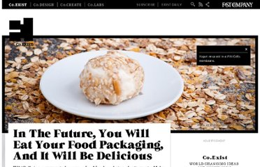 http://www.fastcoexist.com/1679388/in-the-future-you-will-eat-your-food-packaging-and-it-will-be-delicious