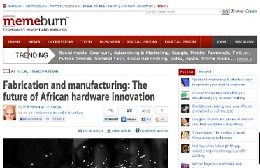 http://memeburn.com/2012/02/fabrication-and-manufacturing-the-next-frontier-in-african-hardware-innovation/