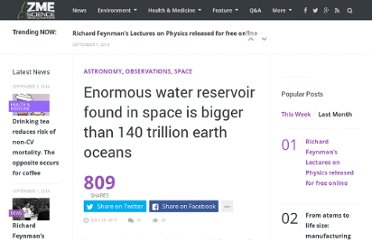 http://www.zmescience.com/space/enormous-water-reservoir-found-in-space-is-bigger-than-140-trillion-earth-oceans/