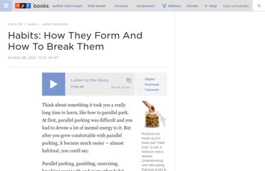 http://www.npr.org/2012/03/05/147192599/habits-how-they-form-and-how-to-break-them