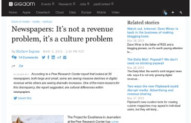 http://gigaom.com/2012/03/05/newspapers-its-not-a-revenue-problem-its-a-culture-problem/