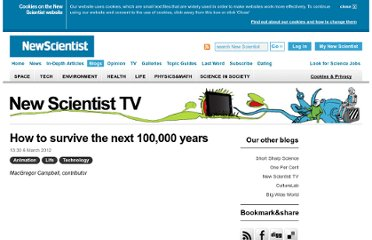 http://www.newscientist.com/blogs/nstv/2012/03/how-to-survive-the-next-100000-years.html
