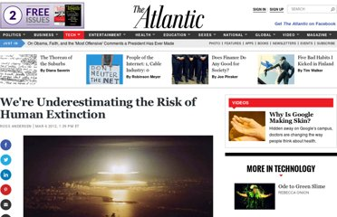 http://www.theatlantic.com/technology/archive/2012/03/were-underestimating-the-risk-of-human-extinction/253821/