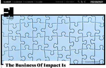 http://www.fastcoexist.com/1679455/the-business-of-impact-is-the-business-of-the-future