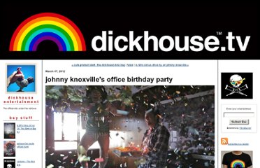 http://www.dickhouse.tv/dickhouse/2012/03/johnny-knoxvilles-office-birthday-party.html