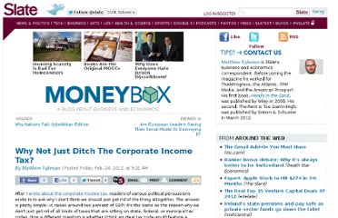 http://www.slate.com/blogs/moneybox/2012/02/24/why_not_just_ditch_the_corporate_income_tax_.html