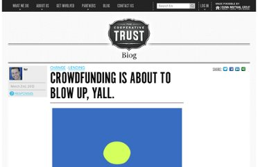 http://trust.coop/2012/03/crowdfunding-is-about-to-blow-up-yall/