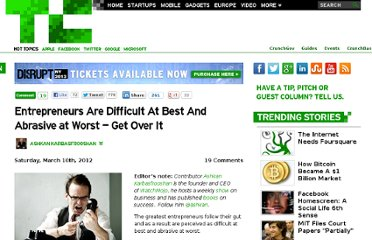 http://techcrunch.com/2012/03/10/entrepreneurs-are-difficult-at-best-and-abrasive-at-worst-get-over-it/