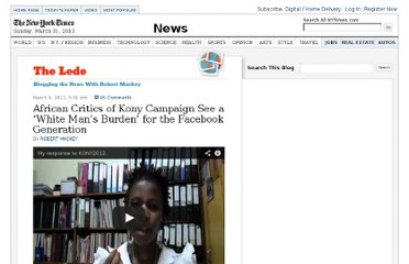 http://thelede.blogs.nytimes.com/2012/03/09/african-critics-of-kony-campaign-hear-echoes-of-the-white-mans-burden/