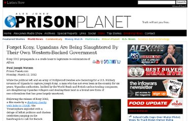 http://www.prisonplanet.com/forget-kony-ugandans-are-being-slaughtered-by-their-own-western-backed-government.html