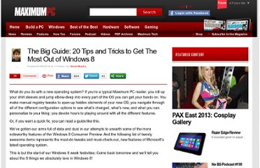 http://www.maximumpc.com/article/features/big_guide_20_tips_and_tricks_get_most_out_windows_8431?page=0,0