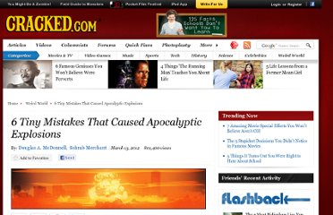 http://www.cracked.com/article_19727_6-tiny-mistakes-that-caused-apocalyptic-explosions.html
