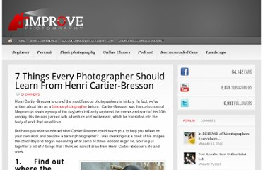 http://improvephotography.com/3524/7-things-you-can-learn-from-world-famous-photographer-henri-cartier-bresson/