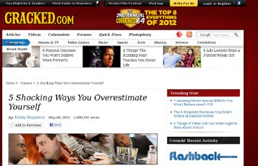 http://www.cracked.com/article_19177_5-shocking-ways-you-overestimate-yourself_p2.html