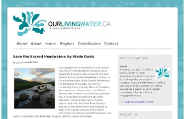 http://www.ourlivingwater.ca/2011/03/17/save-the-sacred-headwaters-by-wade-davis/