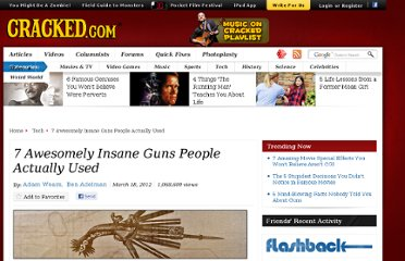 http://www.cracked.com/article_19702_7-awesomely-insane-guns-people-actually-used.html