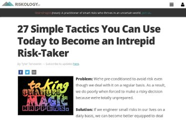 http://advancedriskology.com/27-simple-tactics-you-can-use-today-to-become-an-intrepid-risk-taker/