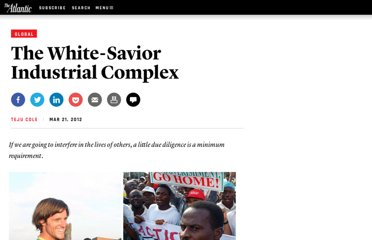 http://www.theatlantic.com/international/archive/2012/03/the-white-savior-industrial-complex/254843/
