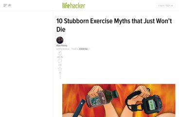 http://lifehacker.com/5895140/10-stubborn-exercise-myths-that-wont-die-debunked-by-science