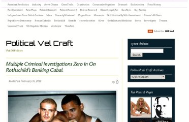 http://politicalvelcraft.org/2012/02/16/banking-cabal-struggles-desperately-to-create-the-fascist-world-government-while-multiple-criminal-investigations-zero-in-on-them/