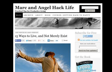 http://www.marcandangel.com/2012/03/19/15-ways-to-live-and-not-merely-exist/
