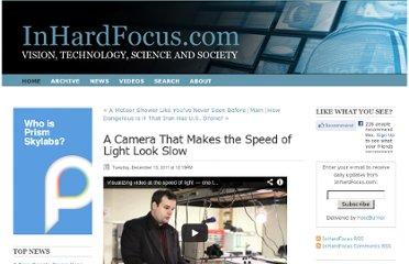 http://inhardfocus.com/inhardfocus/2011/12/13/a-camera-that-makes-the-speed-of-light-look-slow.html