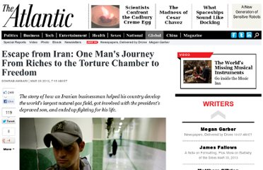 http://www.theatlantic.com/international/archive/2012/03/escape-from-iran-one-mans-journey-from-riches-to-the-torture-chamber-to-freedom/254746/