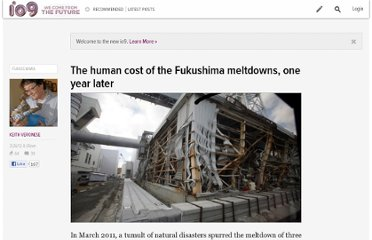 http://io9.com/5896039/the-human-cost-of-the-fukushima-meltdown-one-year-later