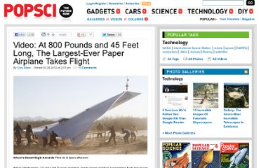http://www.popsci.com/technology/article/2012-03/video-800-pounds-and-45-feet-long-largest-ever-paper-airplane-takes-flight