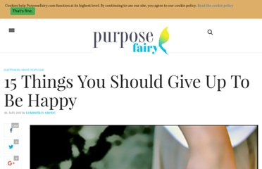 http://www.purposefairy.com/3308/15-things-you-should-give-up-in-order-to-be-happy/