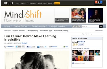 http://blogs.kqed.org/mindshift/2012/03/fun-failure-how-to-make-learning-irresistible/