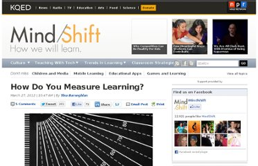 http://blogs.kqed.org/mindshift/2012/03/how-do-you-measure-learning/