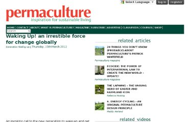 http://www.permaculture.co.uk/videos/waking-irrestible-force-change-globally
