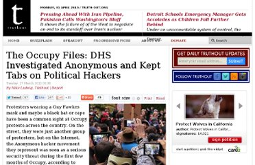 http://truth-out.org/news/item/8126-the-occupy-files-dhs-investigated-anonymous-and-kept-tabs-on-political-hackers