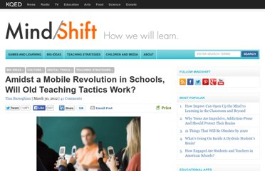 http://blogs.kqed.org/mindshift/2012/03/amidst-a-mobile-revolution-in-schools-will-old-teaching-tactics-prevail/